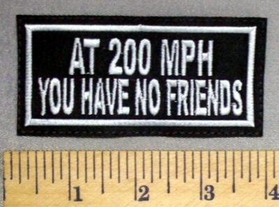4844 L - At 200 MPH - You Have No Friends  - Embroidery Patch