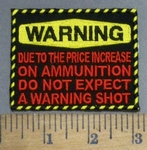 4859 CP - WARNING - Due To The Price Increase On Ammunition - Do NOT EXPECT A WARNING SHOT - Embroidery Patch