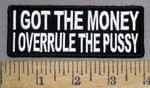 4883 CP - I Got The Money - I Overrule The Pussy - Embroidery Patch