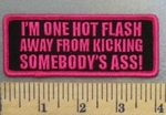4973 G - I'm One Hot Flash Away From Kicking Somebody's Ass! - Hot Pink - Embroidery Patch