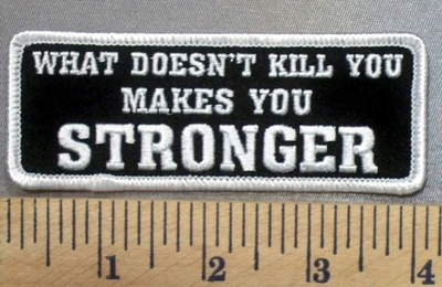 4981 G - What Doesn't Kill You Makes You STRONGER - Embroidery Patch