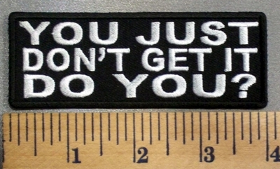 5017 CP - You Just Don't Get It Do You? - Embroidery Patch