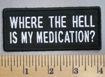 5018 CP - Wher The Hell Is My Medication? - Embroidery Patch
