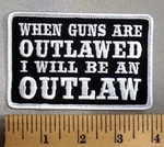 5032 G - When Guns Are OUTLAWED - I Will be An Outlaw - Embroidery Patch