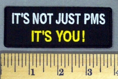 5139 S - It's Not Just PMS - IT'S YOU! - Embroidery Patch