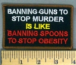 5142 W - Banning Guns To Stop Murder Is Like Banning Spoons To Stop Obesity - Embroidery Patch