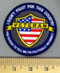5192 CP - Veteran - I Didn't Fight For This Country - For Pussies To Tell Me I'm Potically Incorrect - Round - American Flag Shield - Embroidery Patch