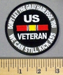 5203 CP - US VETERAN - Don't Let The Gray Hair Fool You - We Can Still Kick Ass - Embroidery Patch
