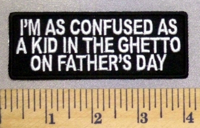 5218 CP - I'm As Confused As A Kid In The Ghetto On Father's Day - Embroidery Patch