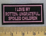 5223 L - I Love My Rotten, Ungrateful, Spoiled Children - Pink - Embroidery Patch