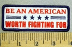 5224 G - Be An American Worth FIGHTING FOR - White Background - Embroidery Patch