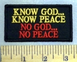 5229 W - Know God - Know Peace - No God - No Peace - Embroidery Patch