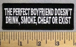 5266 CP - The Perfect Boyfriend Doesn't Drink, Smoke, Cheat Or Exist - Embroidery Patch