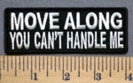 5278 CP -Move Along - You Can't Handle Me - Embroidery Patch