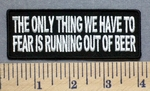 5292 CP - The Only Thing We Have To Fear Is Running Out Of Beer - Embroidery Patch