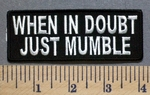 5293 CP - When In Doubt -Just Mumble - Embroidery Patch