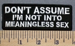5311 CP - DON'T ASSUME - I'm Not Into Meaningless SEX - Embroidery Patch