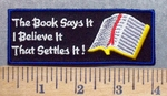 5550 W - The Book Says It - I Belive It - That Settles It! - Holy Bible - Embroidery Patch