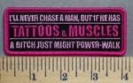 5659 G - I'll Never Chase A Man, But If He Has TATTOOS & MUSCLES - A Bitch Just Might Power Walk - Embroidery Patch