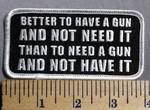 5660 G - Better To Have A Gun And Not Need It - Than To Need A Gun And Not Have It - Embroidery Patch