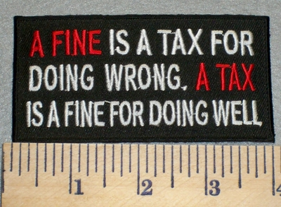 2382 W - A Fine Is A Tax A Tax Is A Fine - Embroidery Patch