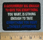 3195 W - A Government Big Enough To Give You Everything - You Want, Is Strong Enough To Take Everything You Have - Thomas Jefferson - Embroidery Patch