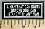 2919 W - A Man That Can Kneel Before God...Can Stand With Any Man - Embroidery Patch