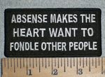 3346 W - Absense Makes The Heart Want To  Fondle Other People - Embroidery Patch