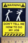 1966 C - WARNING  - Don't tell Me How To Do My Job - Serious Injusry may Occur - Embroidery Patch