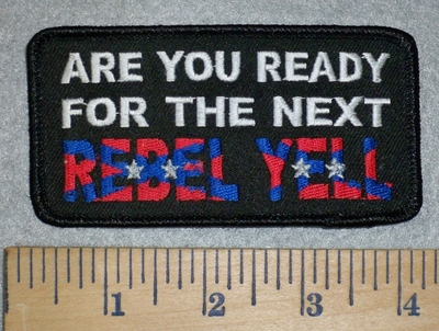 3158 W - Are You Ready For The Next  REBEL YELL - Embroidery Patch