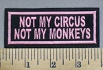 378 L - Not My Circus - Not My Monkeys - Pink - Embroidery Patch