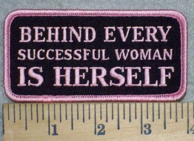 3258 G - Behind Every Successful Woman IS HERSELF - Embroidery Patch