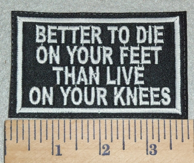 3059 L - Better To Die On Your Feet Than Live On Your Knees - Embroidery Patch