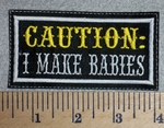 2718 L - CAUTION: I Make Babies - Embroidery Patch