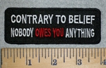 3193 W - Contrary To Belief - Nobody OWES YOU Anything - Embroidery Patch