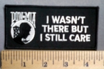 1589 S - POW - MIA - I Wasnt There But I Still Care - 4.5 Inch - Embroidery Patch