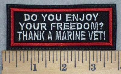 3434 L - Do You Enjoy Your  FREEDOM? THANK  A MARINE VET! - Embroidery Patch