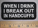 2815 CP - When I Drink I Break Out In Handcuffs -  - Embroidery Patch