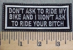 2543 L - Don't Ask To Ride My Bike And I Won't Ask To Ride Your Bitch - Embroidery Patch