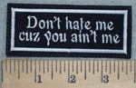 3254 L - Don't Hate Me Cuz You Ain't Me - Embroidery Patch