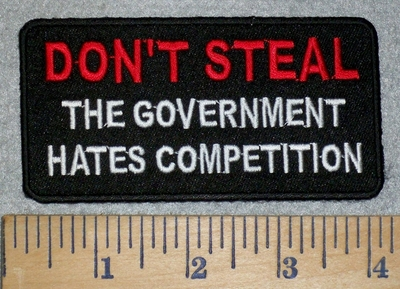 3188 W - DON'T STEAL- The Government Hates Competition - Embroidery Patch