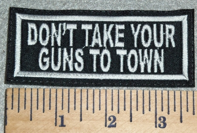 3051 L - Don't Take Your Guns To Town - Embroidery Patch