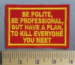 1604 L - Be Polite, Be Professional, But Have A Plan To Kill Everyone You Meet - Red - - Embroidery Patch