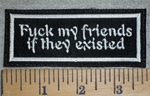 3181 L - Fuck My Friends If They Existed - White - Embroidery Patch