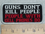 3082 W - Guns Dont Kill People - People With Cell Phones Do - Embroidery Patch