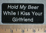 2764 G - Hold My Beer While I Kiss Your Girlfriend - Embroidery Patch
