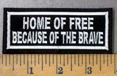 954 L - Home Of The Free Because Of The Brave Embroidery Patch - White Border White Letters