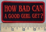 3452 G - HOW BAD CAN A Good Girl Get? - Embroidery Patch