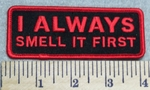 2963 G -  I ALWAYS Smell It First - Embroidery Patch