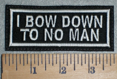 3365 L - I Bow Down To No Man - Embroidery Patch
